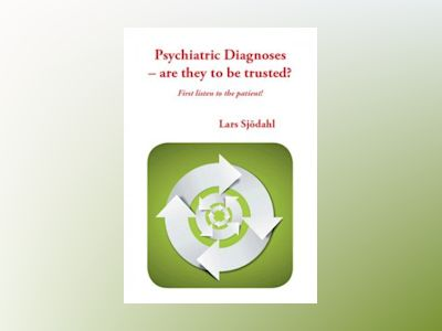 Psychiatric diagnoses - are they to be trusted? : first listen to the patient! av Lars Sjödahl