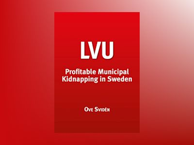 LVU Profitable Municipal Kidnapping in Sweden av Ove Svidén