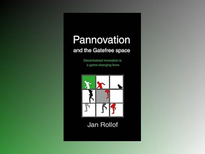 Pannovation and the Gatefree Space, decentralized innovation is a game-changing force av Jan Rollof