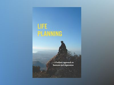 Life Planning: a holistic approach to burnout and depression av Fredrik Bengtsson