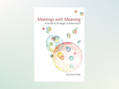 Meetings with meaning : a guide to strategic collaboration av Greta Rask