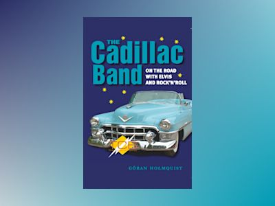 The Cadillac Band : on the road with Elvis and rock'n'roll av Göran Holmquist
