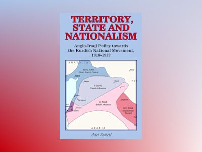 Territory, state and nationalism : Anglo-Iraqi policy towards the Kurdish National Movement, 1918-1932 av Adel Soheil