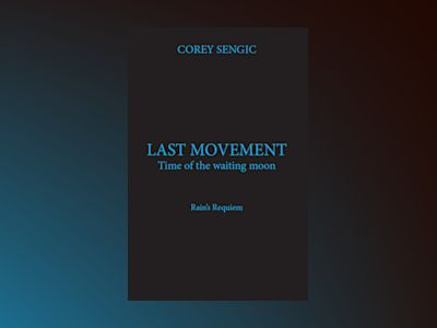 Last movement : time of the waiting moon - Rain's Requiem av Corey Sengic