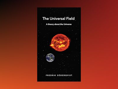 The universal field : a theory about the universe av Fredrik Söderqvist
