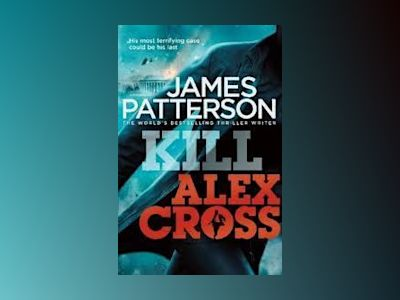 Kill Alex Cross av James Patterson