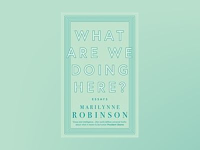 What are We Doing Here? av Marilynne Robinson