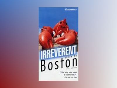 Frommer's Irreverent Guide to Boston, 6th Edition av Marie Morris