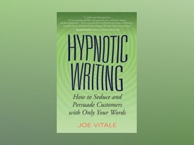 Hypnotic Writing: How to Seduce and Persuade Customers with Only Your Words av Joe Vitale
