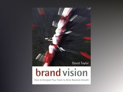 Brand Vision: How to Energize Your Team to Drive Business Growth av David Taylor