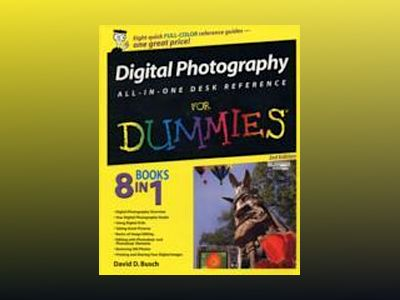 Digital Photography All-in-One Desk Reference For Dummies , 3rd Edition av David D. Busch