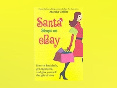 Santa Shops on eBay: How to find deals, get organized, and give yourself th av Marsha Collier
