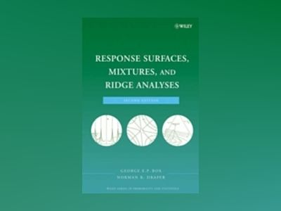 Response Surfaces, Mixtures, and Ridge Analyses, 2nd Edition av George E. P. Box