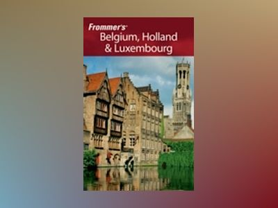 Frommer's Belgium, Holland & Luxembourg, 10th Edition av George McDonald