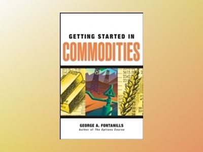 Getting Started in Commodities av George A. Fontanills