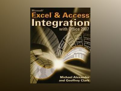 Microsoft Excel and AccessTM Integration: With Microsoft Office 2007 av Michael Alexander