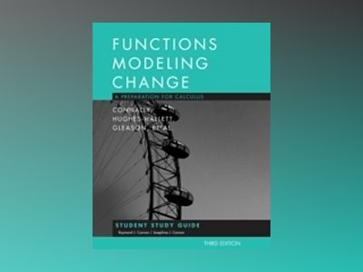 Functions Modeling Change: A Preparation for Calculus, Student Study Guide, av Eric Connally