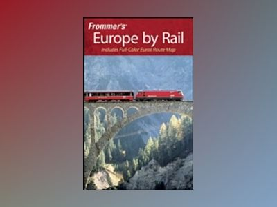 Frommer's Europe by Rail, 3rd Edition av Beth Reiber