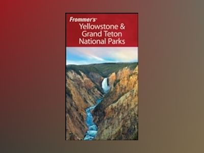 Frommer's Yellowstone & Grand Teton National Parks, 6th Edition av Eric Peterson