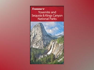 Frommer's Yosemite and Sequoia & Kings Canyon National Parks, 6th Edition av Eric Peterson
