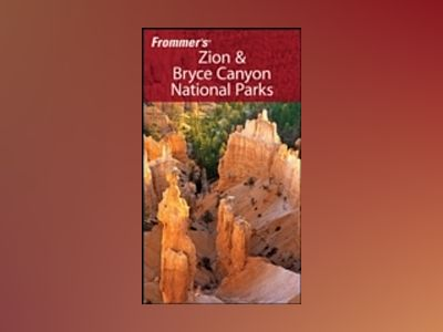 Frommer's Zion & Bryce Canyon National Parks, 6th Edition av Don Laine