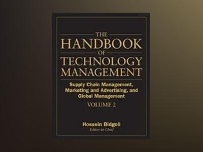 The Handbook of Technology Management, Volume 2: Supply Chain Management, M av Hossein Bidgoli
