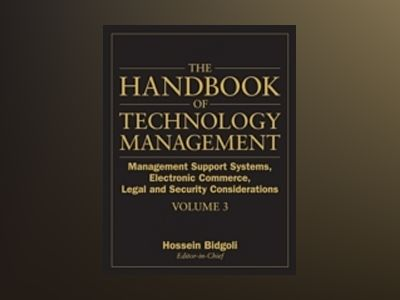 The Handbook of Technology Management, Volume 3: Management Support Systems av Hossein Bidgoli