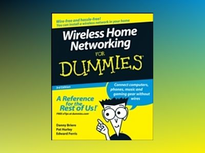 Wireless Home Networking For Dummies, 3rd Edition av Danny Briere