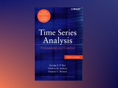 Time Series Analysis: Forecasting and Control, 4th Edition av George E. P. Box