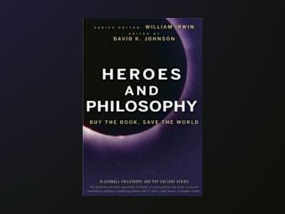 Heroes and Philosophy: Buy the Book, Save the World av William Irwin