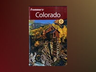 Frommer's Colorado, 10th Edition av Eric Peterson