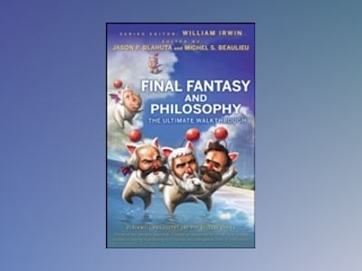 Final Fantasy and Philosophy: The Ultimate Walkthrough av William Irwin