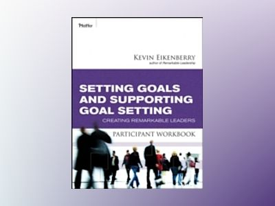 Setting and Supporting Goals Achievement Workbook av Kevin Eikenberry
