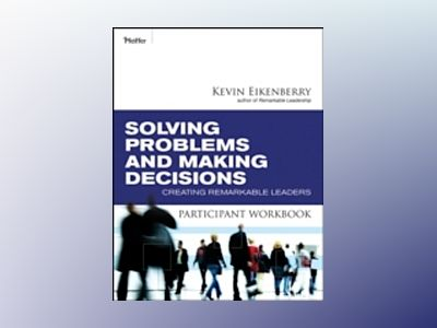 Solving Problems and Making Decisions Participant Workbook av Kevin Eikenberry