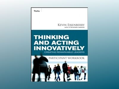 Thinking and Acting Innovatively Participant Workbook av Kevin Eikenberry