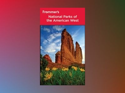 Frommer's National Parks of the American West, 7th Edition av Don Laine