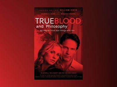 True Blood and Philosophy: We Want to Think Bad Things with You av William Irwin