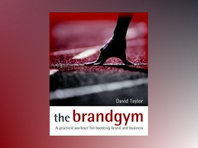 The Brandgym: A Practical Workout for Boosting Brand and Business av David Taylor