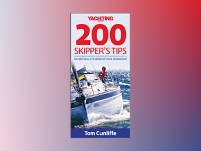 Yachting Monthly 200 Skipper's Tips: Instant Skills To Improve Your Seamans av Tom Cunliffe