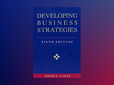 Developing Business Strategies, 6th Edition av David A. Aaker