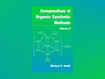 Compendium of Organic Synthetic Methods, Volume 9, Compendium of Organic Sy av Michael B. Smith