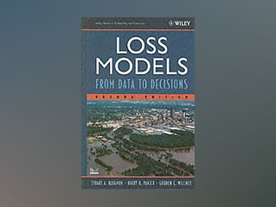 Loss Models: Data, Decisions, and Risks, 2nd Edition av Stuart A. Klugman