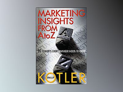Marketing Insights From A to Z: 80 Concepts Every Manager Needs to Know av Philip Kotler