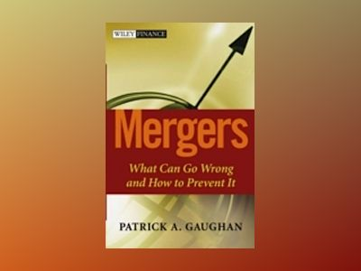 Mergers: What Can Go Wrong and How to Prevent It av Patrick A. Gaughan
