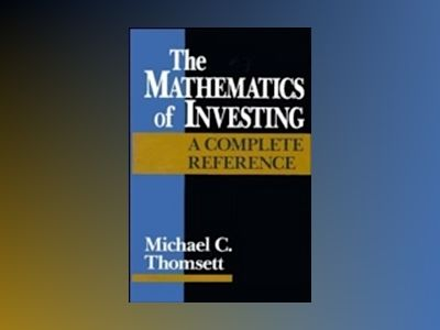 The Mathematics of Investing: A Complete Reference av Michael C. Thomsett