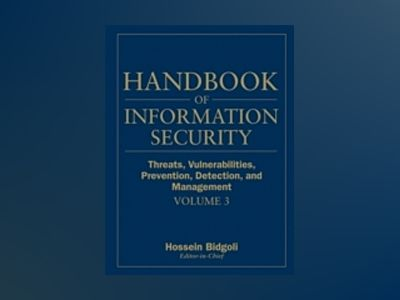 Handbook of Information Security, Volume 3, Threats, Vulnerabilities, Preve av Hossein Bidgoli