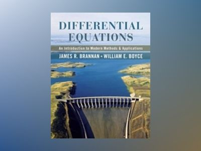 Differential Equations: An Introduction to Modern Methods and Applications, av William E. Boyce
