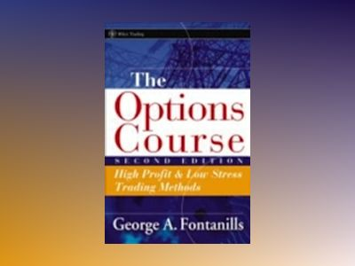 The Options Course: High Profit & Low Stress Trading Methods, 2nd Edition av George A. Fontanills