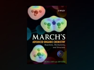 March's Advanced Organic Chemistry: Reactions, Mechanisms, and Structure, 6 av Michael B. Smith