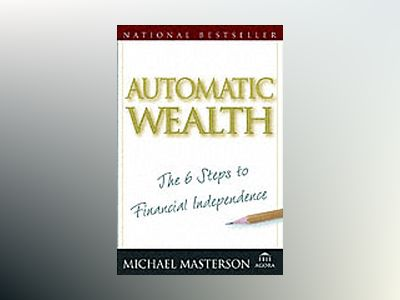 Automatic Wealth: The Six Steps to Financial Independence av Michael Masterson